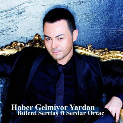 دانلود آهنگ جدید Bulent Serttas ft Serdar Ortac بنام Haber Gelmiyor Yardan