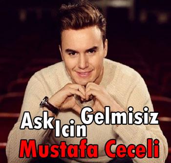 دانلود آهنگ ترکیه ای Mustafa Ceceli بنام Ask Icin Gelmisiz