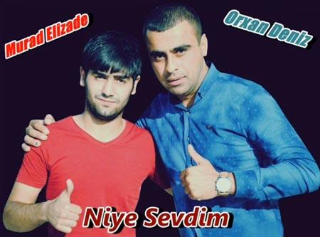 دانلود آهنگ جدید Orxan Deniz ft Murad Elizade بنام Niye Sevdim