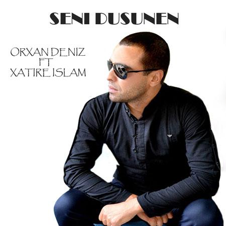 Orxan Deniz ft Xatire Islam - Seni Dusunen