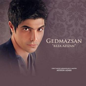دانلود آهنگ جدید رضا عزیزان بنام Gedmazsan
