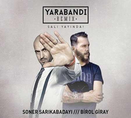 Soner Sarikabadayi ft Birol Giray - Yara Bandi (Remix)