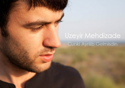 دانلود آهنگ آذری جدید Uzeyir Mehdizade به نام Cunki Ayrilib Gelmisdin