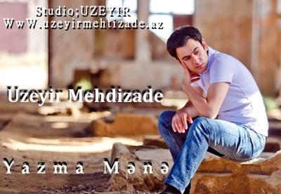 دانلود آهنگ آذری Uzeyir Mehdizade به نام Yazma Mene